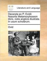 Decerpta Ex P. Ovidii Nasonis Metamorphoseon Libris, Notis Anglicis Illustrata. in Usum Scholarum.
