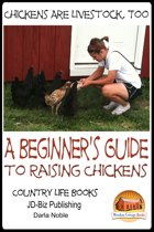 Chickens Are Livestock, Too: A beginner's guide to raising chickens
