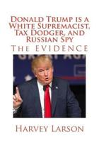 Donald Trump Is a White Supremacist, Tax Dodger, and Russian Spy
