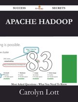 Apache Hadoop 83 Success Secrets - 83 Most Asked Questions On Apache Hadoop - What You Need To Know