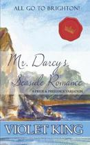 Mr. Darcy's Seaside Romance: All Go to Brighton! A Pride and Prejudice Variation