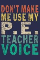 Don't Make Me Use My P.E. Teacher Voice: Funny Vintage Coworker Gifts Journal