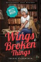 Wings and Broken Things: Paranormal Cozy Mystery