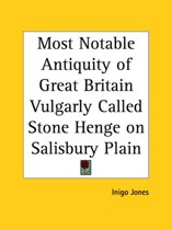 Most Notable Antiquity of Great Britain Vulgarly Called Stone Henge on Salisbury Plain (1655)