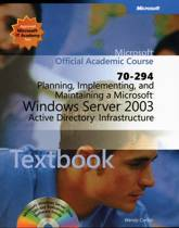 Planning, Implementing and Maintaining a Microsoft Windows Server 2003 Active Directory Infrastructure (70-294)