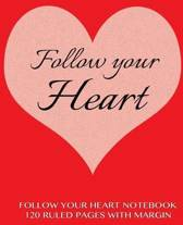 Follow Your Heart Notebook 120 Ruled Pages with Margin