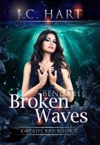 Beneath Broken Waves