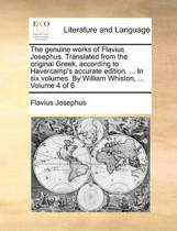 The Genuine Works of Flavius Josephus. Translated from the Original Greek, According to Havercamp's Accurate Edition. ... in Six Volumes. by William Whiston, ... Volume 4 of 6
