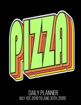 PIZZA Daily Planner July 1st, 2019 To June 30th, 2020: Funny Pizza Lover Daily Planner