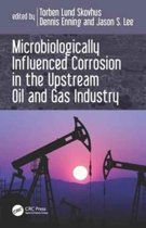 Microbiologically Influenced Corrosion in the Upstream Oil and Gas Industry