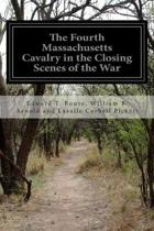 The Fourth Massachusetts Cavalry in the Closing Scenes of the War