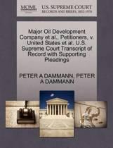 Major Oil Development Company Et Al., Petitioners, V. United States Et Al. U.S. Supreme Court Transcript of Record with Supporting Pleadings