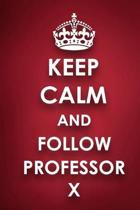Keep Calm And Follow Professor X: Professor X Diary Journal Notebook