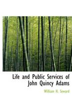 the life and public services of john adams John adams personality what concerning adams and his administration in the 4 volume life of john adams, a prominent lawyer and public.
