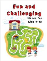 Fun and Challenging Mazes for Kids 8 - 12: A Maze Activity Book for Kids (Maze Books for Kids)