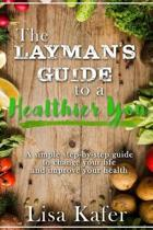 The Layman's Guide to a Healthier You