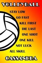 Volleyball Stay Low Go Fast Kill First Die Last One Shot One Kill Not Luck All Skill Cassandra