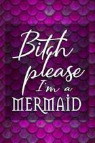 Bitch Please I'm A Mermaid