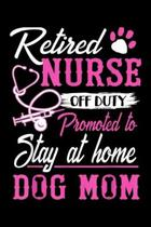 retired nurse off duty promoted to stay home dog mom: Journal/ Notebook Blank Lined Ruled 6x9 120 Pages