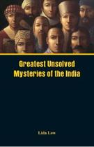 Greatest Unsolved Mysteries of India