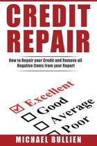 Credit Repair: How to Repair Your Credit and Remove all Negative Items from Your Credit Report
