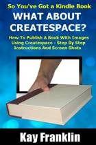 Self-Publishing - So You've Got a Kindle Book But What about Createspace?