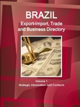 Brazil Export-Import, Trade and Business Directory Volume 1 Strategic Information and Contacts