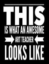 This Is What An Awesome Art Teacher Looks Like: Notebook Gift for Teachers, Professors, Tutors, Coaches and Academic Instructors