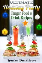 Ultimate Holiday Party Finger Food and Drink Recipes