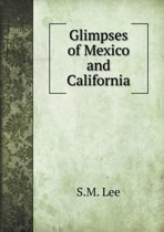 Glimpses of Mexico and California