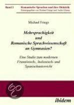 Mehrsprachigkeit und Romanische Sprachwissenschaft an Gymnasien? Eine Studie zum modernen Franz sisch-, Italienisch- und Spanischunterricht.