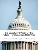 The Secretary's Vision for the Future-Challenges and Priorities