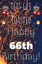 Lets Get Toasted Happy 66th Birthday