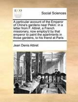 A Particular Account of the Emperor of China's Gardens Near Pekin