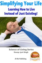 Simplifying Your Life: Learning How to Live Instead of Just Existing!
