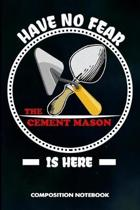 Have No Fear the Cement Mason Is Here