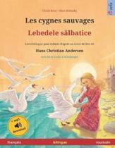 Les cygnes sauvages - Lebedele salbatice (fran�ais - roumain). D'apr�s un conte de f�es de Hans Christian Andersen: Livre bilingue avec livre audio MP