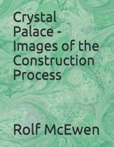 Crystal Palace - Images of the Construction Process