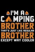 I'm A Camping Brother That's Just Like Regular Brother Except Way Cooler: Brother Journal Notebook - Brother Gifts - Journal - Diary - Brothers Funny