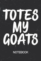 TOTES MY GOATS Notebook: 100 Page Journal - Blank Lined - 6x9 - Sarcastic Meme Saying - Gag Gift -