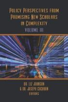 Policy Perspectives from Promising New Scholars in Complexity: Volume III