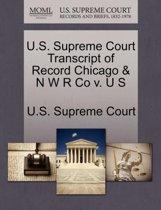 U.S. Supreme Court Transcript of Record Chicago & N W R Co V. U S