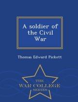 A Soldier of the Civil War - War College Series