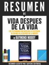 Resumen De ''Vida Despues De La Vida: Los Testimonios Que Revelan La Existencia De Un Mas Alla Despues De La Muerte - De Raymond Moody''