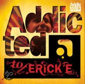 Addicted To Erick E