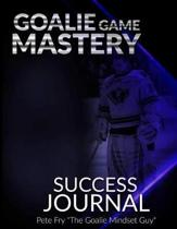 Goalie Game Mastery Journal