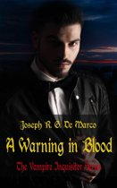A Warning in Blood: The Vampire Inquisitor Series