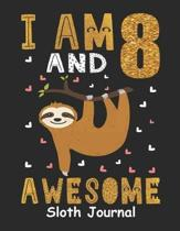 I Am 8 And Awesome Sloth Journal: Sloth Notebook And Journal To Write In For 8 Year Old Boy Girl - 6x9 Unique Diary - 120 Blank Lined Pages - Happy 8t