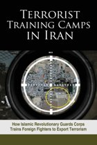 Terrorist Training Camps in Iran: How Is