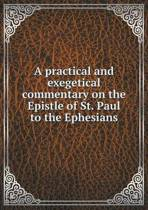 A Practical and Exegetical Commentary on the Epistle of St. Paul to the Ephesians
